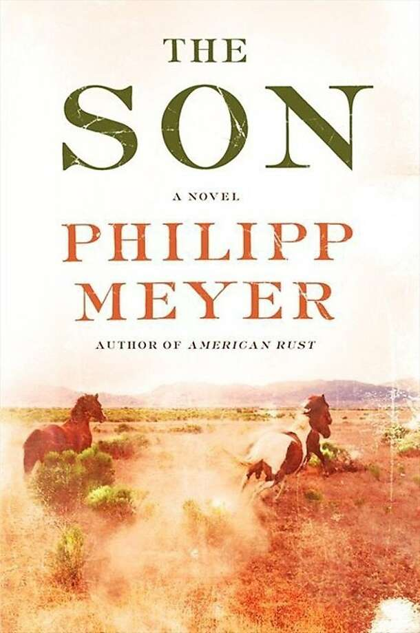"""The Son"" by Philipp Meyer; Ecco: 562 pp., $27.99. (MCT) Photo: Handout, McClatchy-Tribune News Service"
