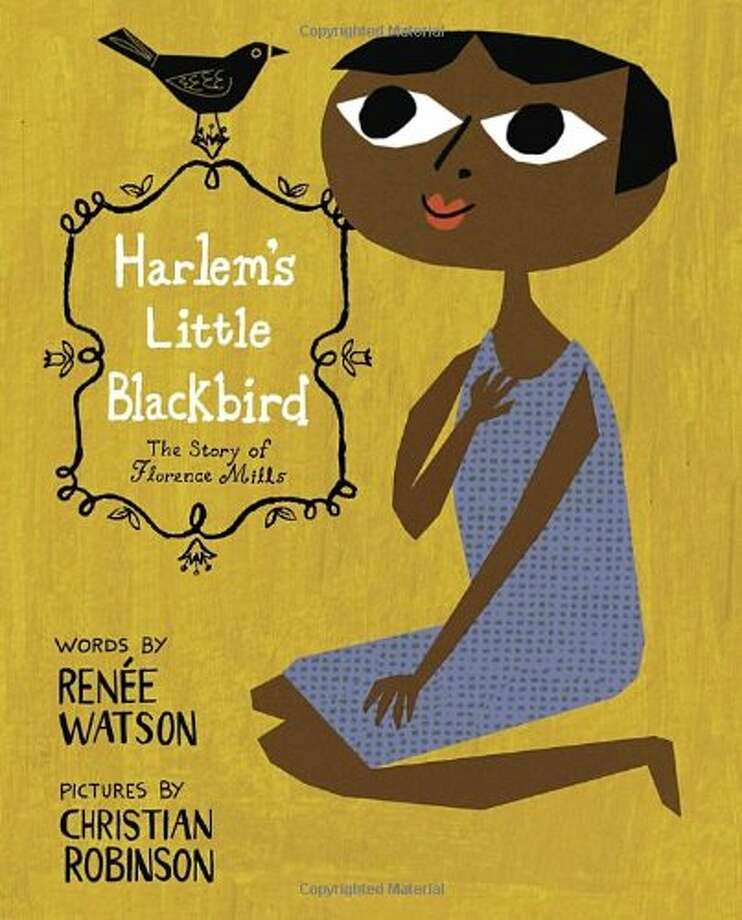 Harlem's Little Blackbird: Published last year, this story of Florence Mills, a Harlem girl born to parents who were former-slaves, is the third book by author Renee Watson (illustrations by Christian Robinson). Age Range: 3 - 8 years. Photo: Random House Kids