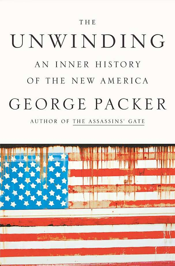 The Unwinding: A Brief History of the New America, by George Packer Photo: Farrar, Straus And Giroux