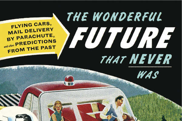 """The Wonderful Future that Never Was"" (Hearst, $23.95) looks at predictions from the 1900s through the late 1960s."
