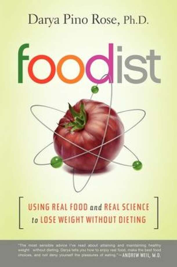 """Foodist: Using Real Food and Real Science to Lose Weight Without Dieting,"" by Darya Pino Rose (Harper One; $27.99) Photo: Book Cover"