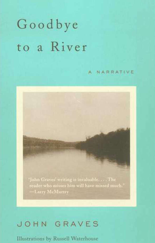 Goodbye to a Riverby John Graves, often considered the best book about Texas, period. It's a story of his canoe trip down the Brazos, but it is so much more than that. Photo: Glenn Dromgoole