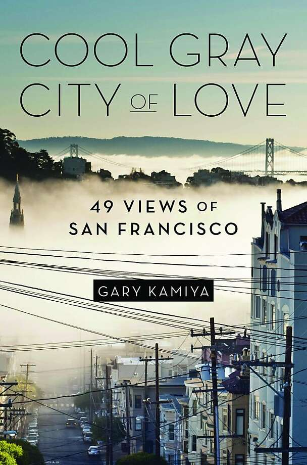 Cool Gray City of Love, by Gary Kamiya Photo: Bloomsbury USA