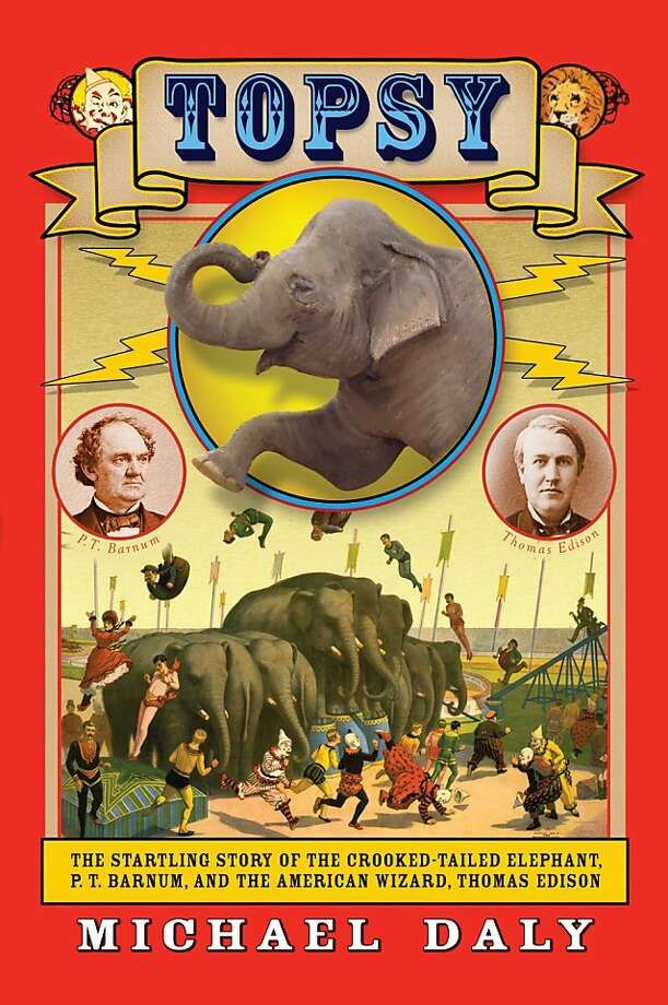 Topsy: The Startling Story of the Crooked-Tailed Elephant, P.T. Barnum, and the American Wizard, Thomas Edison, by Michael Daly Photo: Atlantic Monthly Press