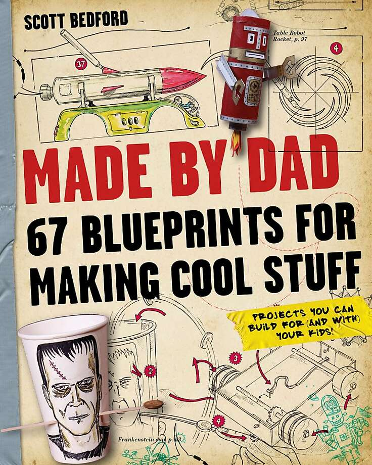 """Made By Dad: 67 Blueprints for Making Cool Stuff"" ($18.95) by Scott Bedford Photo: Workman Publishing"