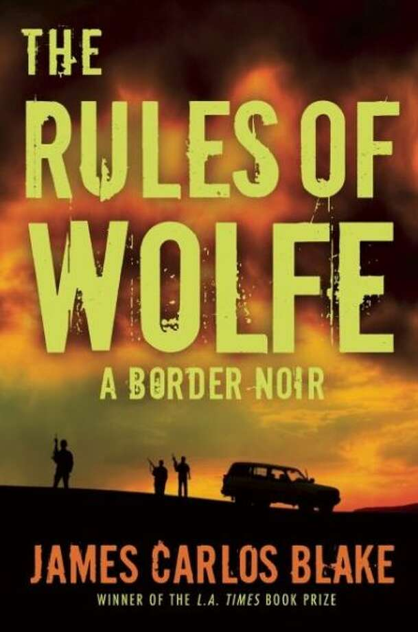 """The Rules of Wolfe"" by James Carlos Blake Photo: Xx"