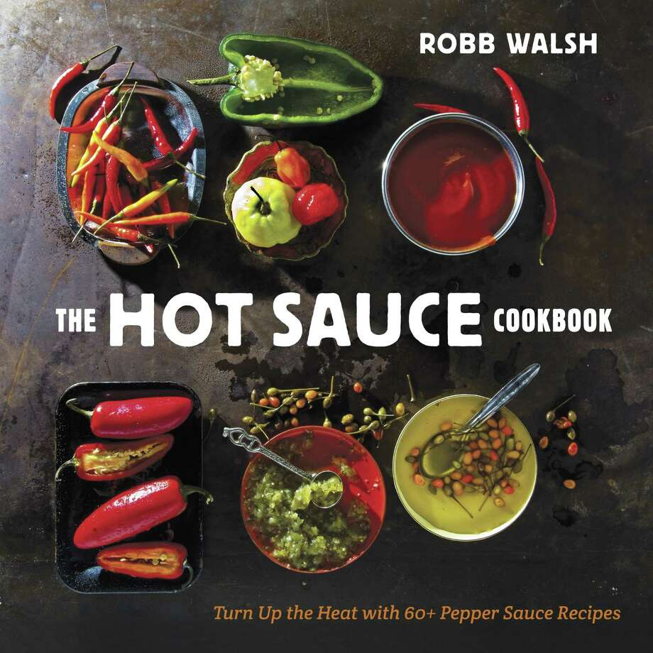 "Cover: ""The Hot Sauce Cookbook"" by Robb Walsh (Ten Speed Press) Photo: Ten Speed Press"