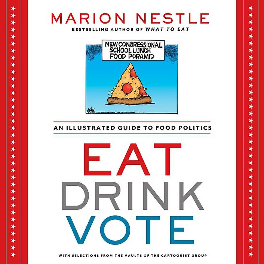 """Eat Drink Vote,"" by Chronicle contributor Marion Nestle. Publishes Sept. 3, 2013 Photo: Handout"