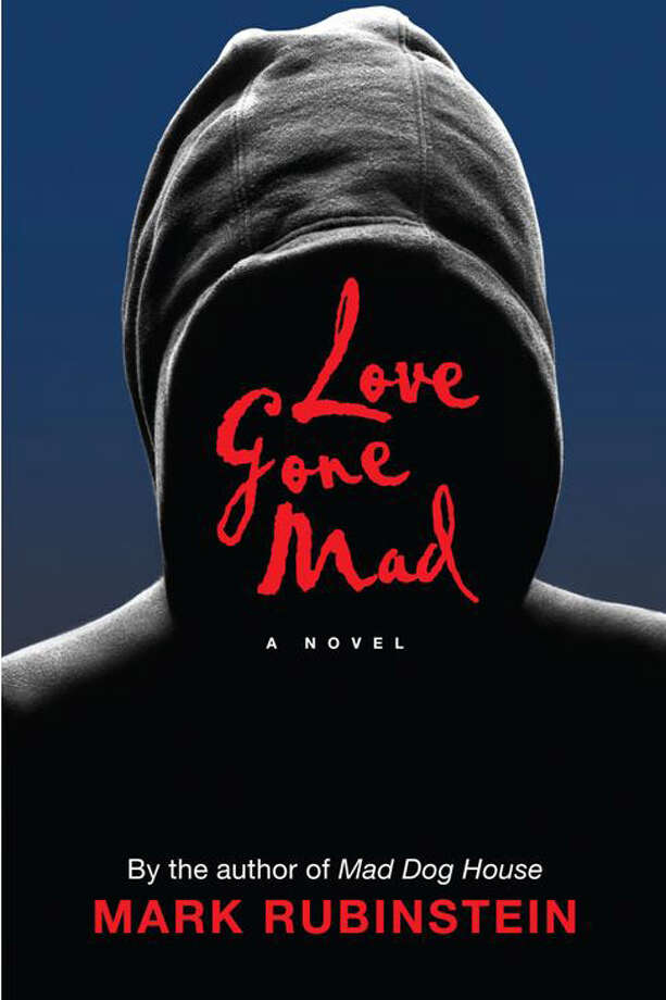"Wilton psychiatrist Mark Rubinstein is the author of a new thriller ""Love Gone Mad"" about a Connecticut couple being stalked by the woman's ex-husband. Photo: Contributed Photo"