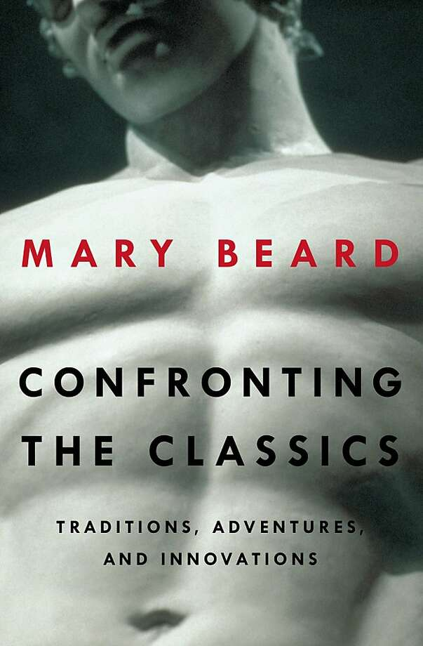 Confronting the Classics: Traditions, Adventures, and Innovations, by Mary Beard Photo: Liveright
