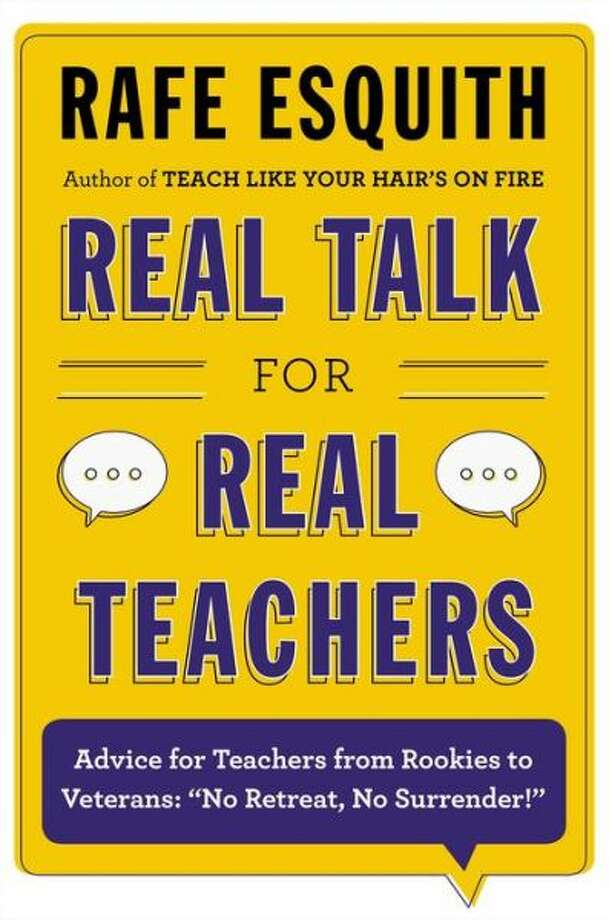 """Real Talk for Real teachers"" by Rafe Esquith Photo: Xx"