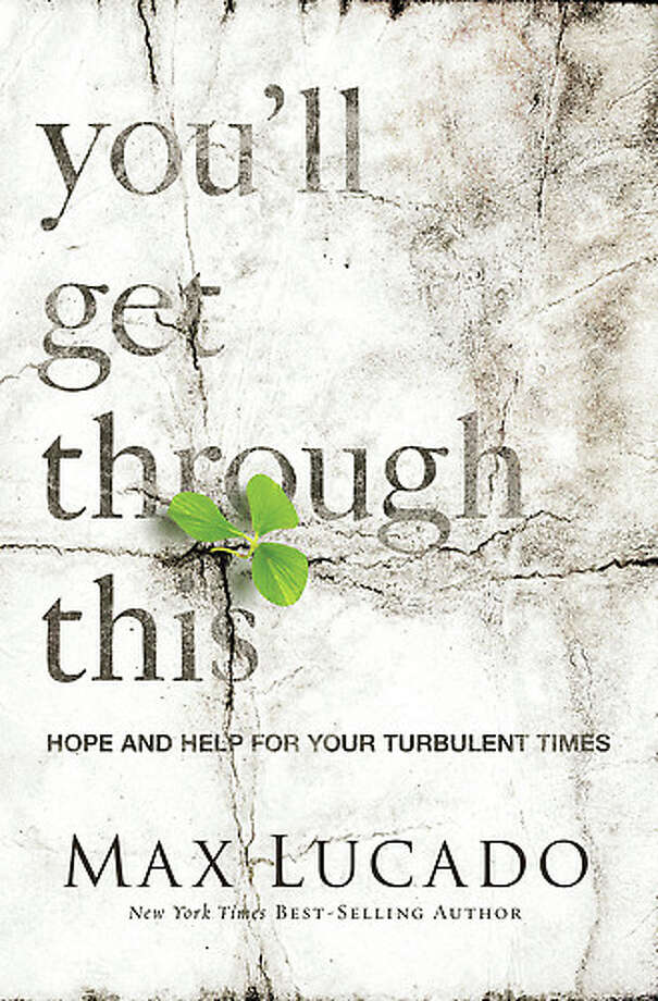 "Max Lucado's newest book is ""You'll Get Through This."" Photo: Book Cover"