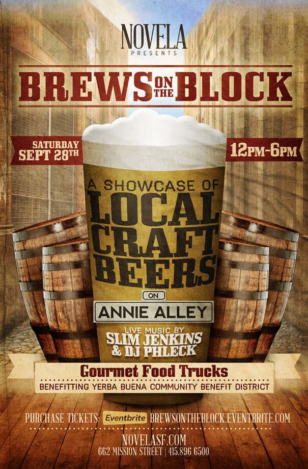 Brews on the Block: Novela Bar is putting on this benefit showcasing local microbreweries like Almanac Beer Co., Hangar 24, Headlands Brewing, Ninkasi Brewing Co., Pacific Brew Laboratory, Palmia and more. Several of the participants will serve samples of their brews. Plus food trucks, live music by Slim Jenkins and DJ Phleck. Event benefits the Yerba Buena Community Benefit District. Noon-6 p.m. Saturday. Free admission; $25-$35 for unlimited tastings and a souvenir cup. Annie Alley, off of Mission Street between Third and New Montgomery streets, S.F. brewsontheblock.eventbrite.com Photo: Brewsontheblock.eventbrite.com.