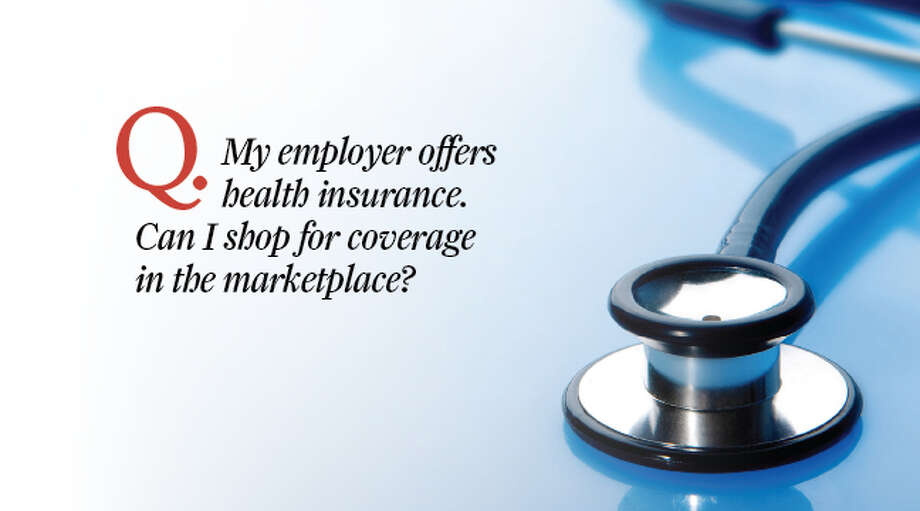 Answer: Maybe. Any job-based health plan you have qualifies as minimum essential coverage which covers the 10 basic services. However, seeking coverage in the marketplace will not necessarily be less expensive and depends on individual circumstances.