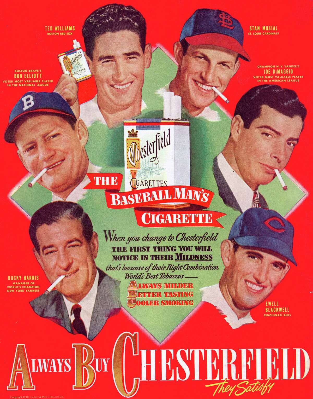 Chesterfield cigarettes hires baseball players to advertise their products in a magazine ad from around 1950, produced in Durham, North Carolina. The ad includes Ted Williams, Stan Musial, Joe DiMaggio, Jackie Jensen, Bucky Harris, and Ewell Blackwell.