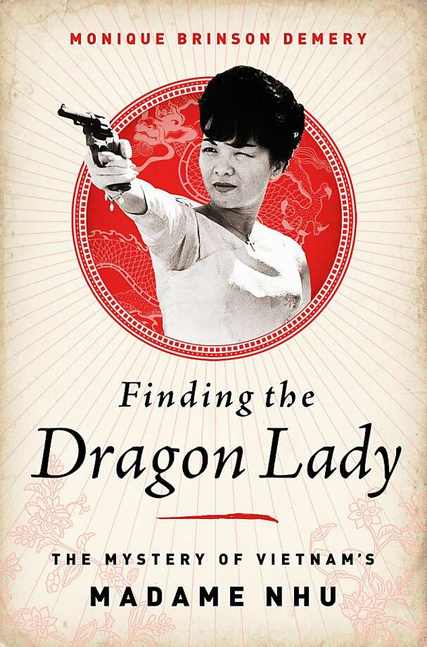 Finding the Dragon Lady: The Mystery of Vietnam's Madame Nhu, by Monique Brinson Demery Photo: PublicAffairs