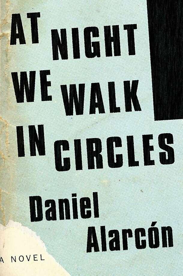 At Night We Walk in Circles, Daniel Alarcón Photo: Riverhead Hardcover