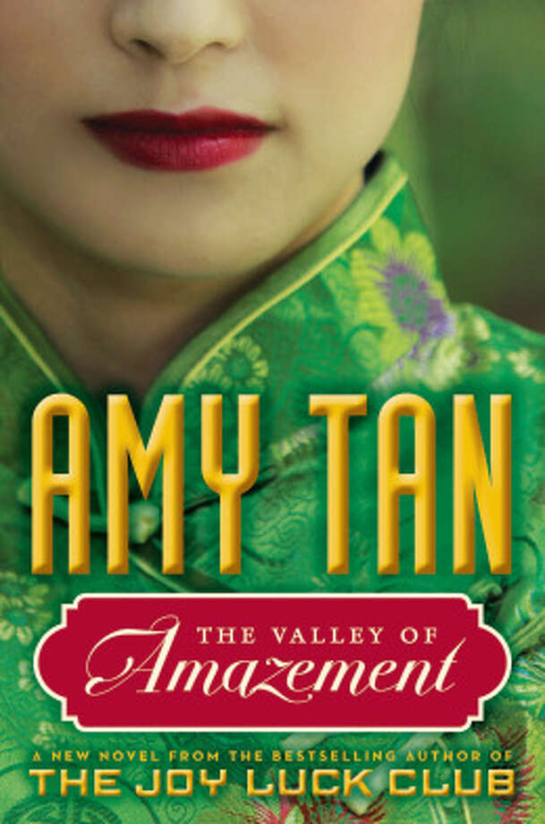 "The Valley of Amazement  - Amy Tan - ""A sweeping, evocative epic of two women's intertwined fates and their search for identity, that moves from the lavish parlors of Shanghai courtesans to the fog-shrouded mountains of a remote Chinese village. Spanning more than forty years and two continents, The Valley of Amazement resurrects pivotal episodes in history: from the collapse of China's last imperial dynasty, to the rise of the Republic, the explosive growth of lucrative foreign trade and anti-foreign sentiment, to the inner workings of courtesan houses and the lives of the foreign ""Shanghailanders"" living in the International Settlement, both erased by World War II. A deeply evocative narrative about the profound connections between mothers and daughters, The Valley of Amazement returns readers to the compelling territory of Amy Tan's The Joy Luck Club. With her characteristic insight and humor, she conjures a story of inherited trauma, desire and deception, and the power and stubbornness of love."" Amazon Description"