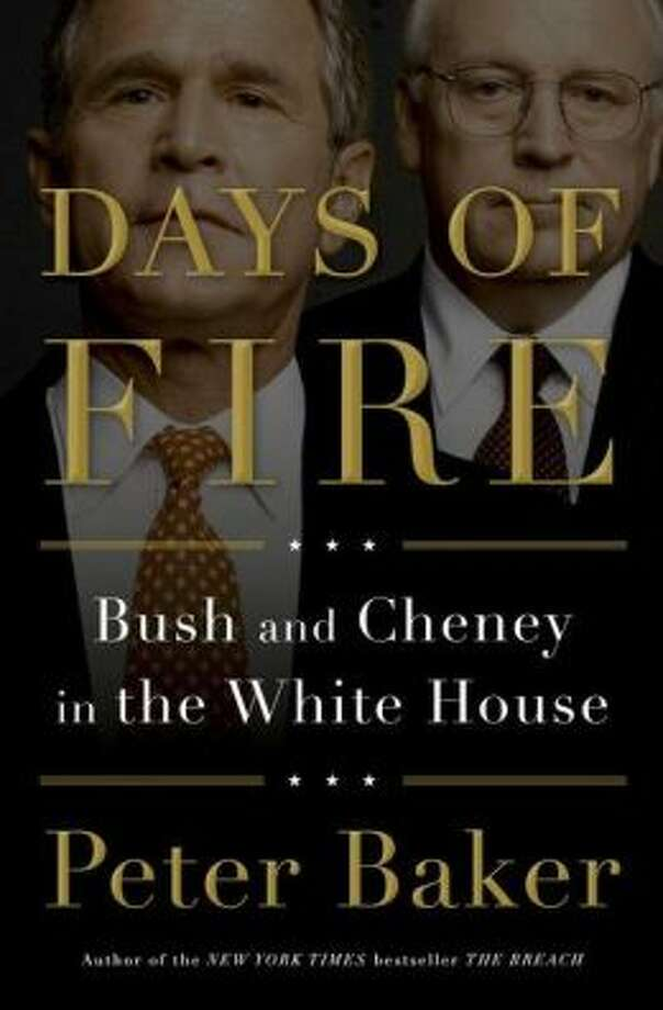 """Days of Fire: Bush and Cheney in the White House,"" by Peter Baker Photo: Xx"