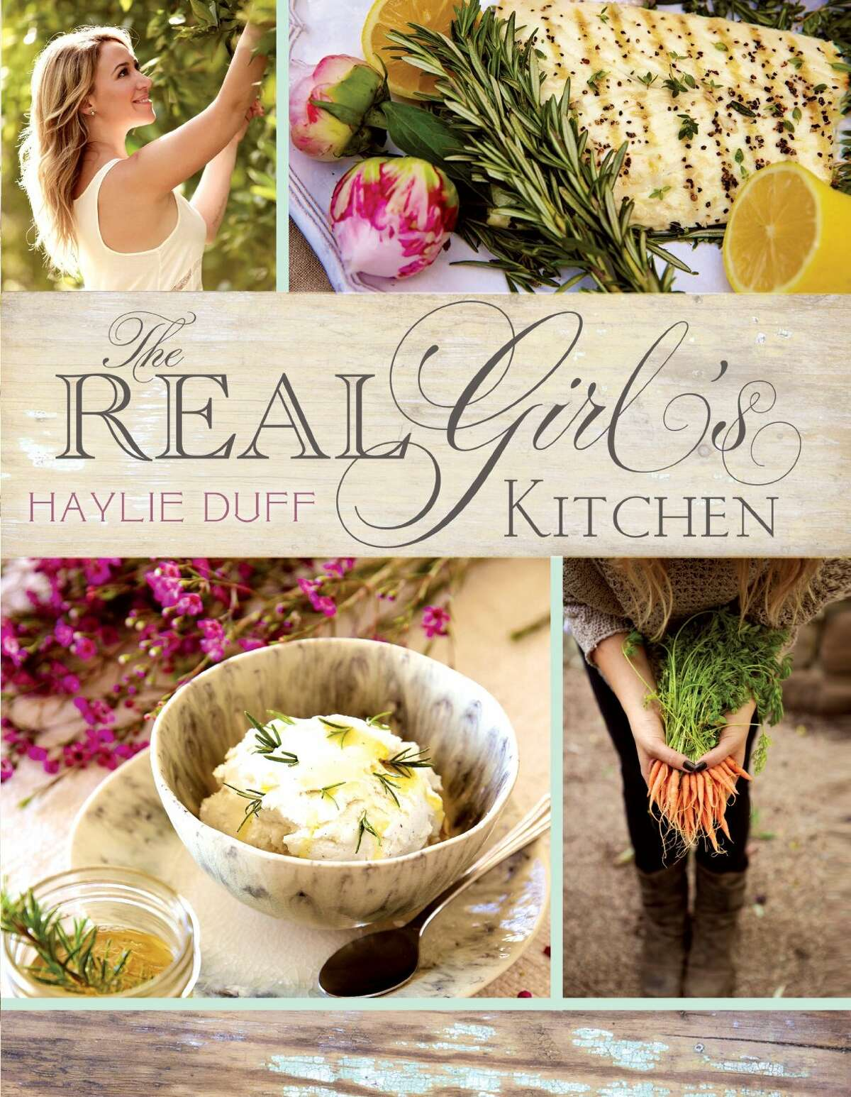 """""""The Real Girl's Kitchen,"""" by Haylie Duff"""