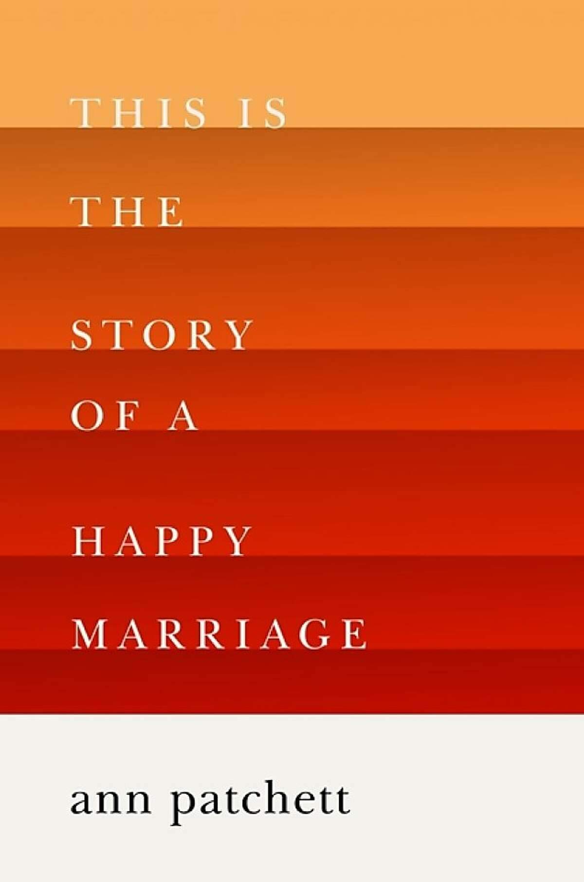 This Is the Story of a Happy Marriage, by Ann Patchett