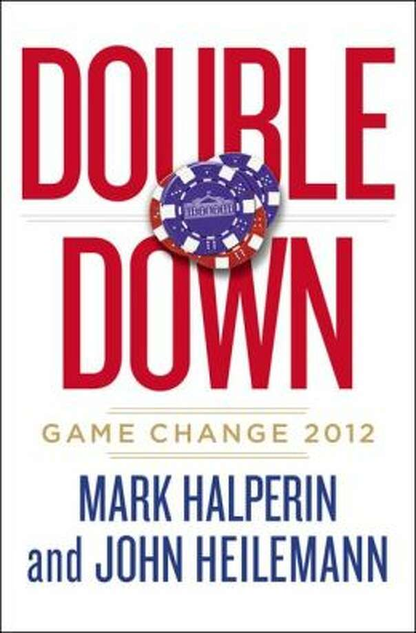 """Double Down: Game Change 2012"" by Mark Halperin and John Heilemann Photo: Xx"