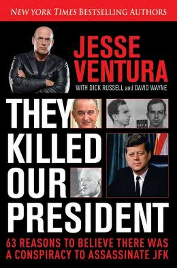 """They Killed Our President,"" by Jesse Ventura with Dick Russell and David Wayne. (Skyhorse Publishing, 349 pp., $24.95) With 63 chapters (and even more exclamation points!), this book offers 63 reasons to believe in a conspiracy to assassinate JFK. Chapter 21, for example, argues the paper trail on the rifle was intentional. Chapter 27 claims the murder of Oswald was ""obvious witness-silencing."" The former Independent governor of Minnesota and his co-writers conclude the official version of the assassination ""was —  and still is — more full of holes than Swiss cheese."""
