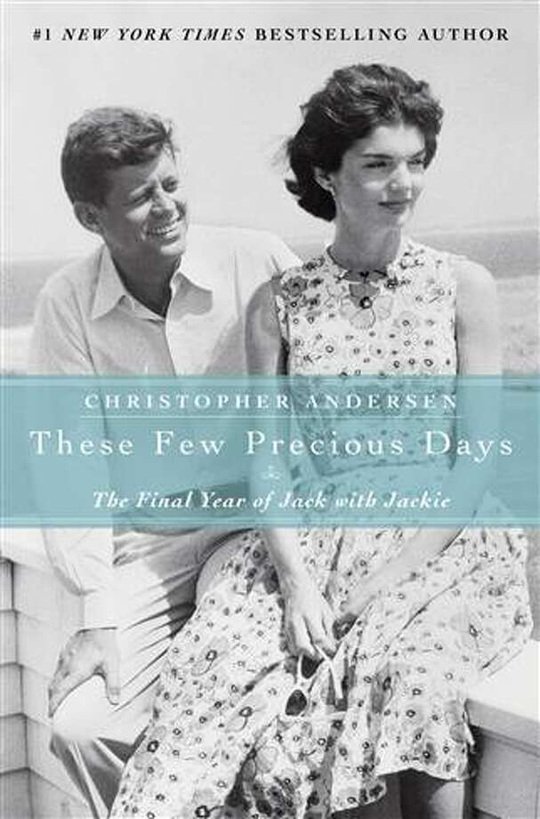 """These Few Precious Days: The Final Year of Jack With Jackie,"" by Christopher Andersen. (Gallery Books,  324 pp., $27) A behind-the-scenes page-turner about the love story of the first couple. ""Infidelity, recklessness, and deceit were part of their imperfect union,"" Anderson writes. ""But so, too, were  courage, loyalty, wit, faith, fortitude, and a true, abiding affection."""