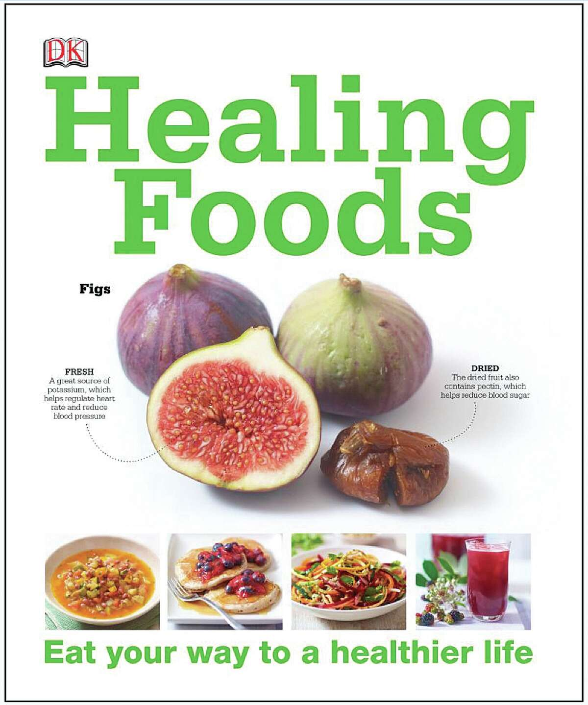 Healing Foods, Eat Your Way to a Healthier Life, by Susan Curtis, Pat Thomas and Dragana Vilinac, DK Books, 352 pages, $25