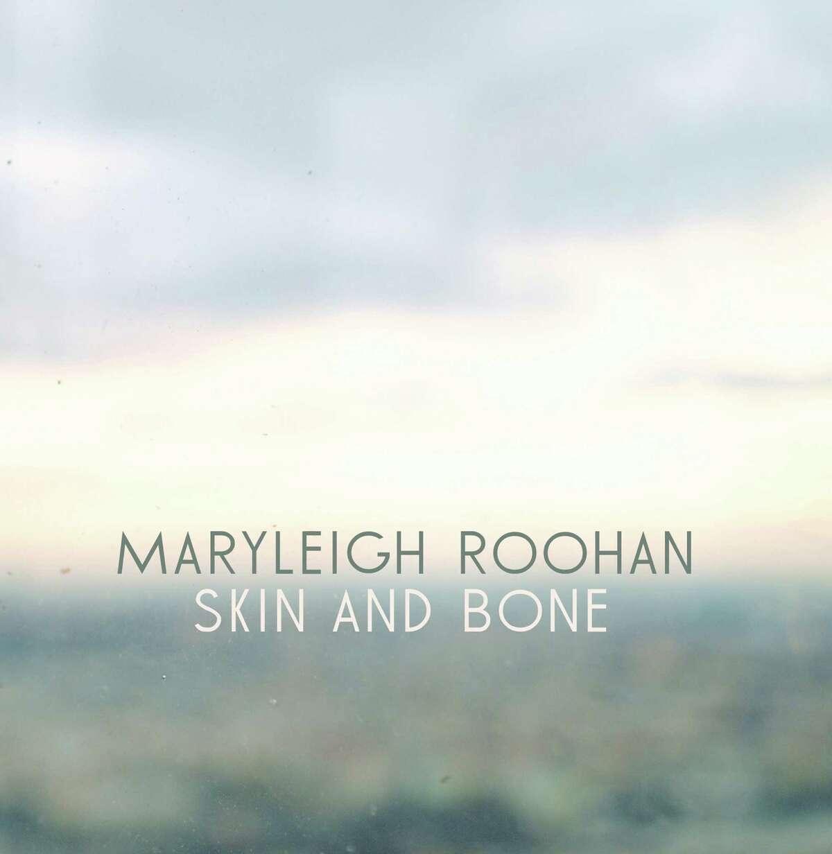 "MaryLeigh Roohan's ""Skin and Bone"""