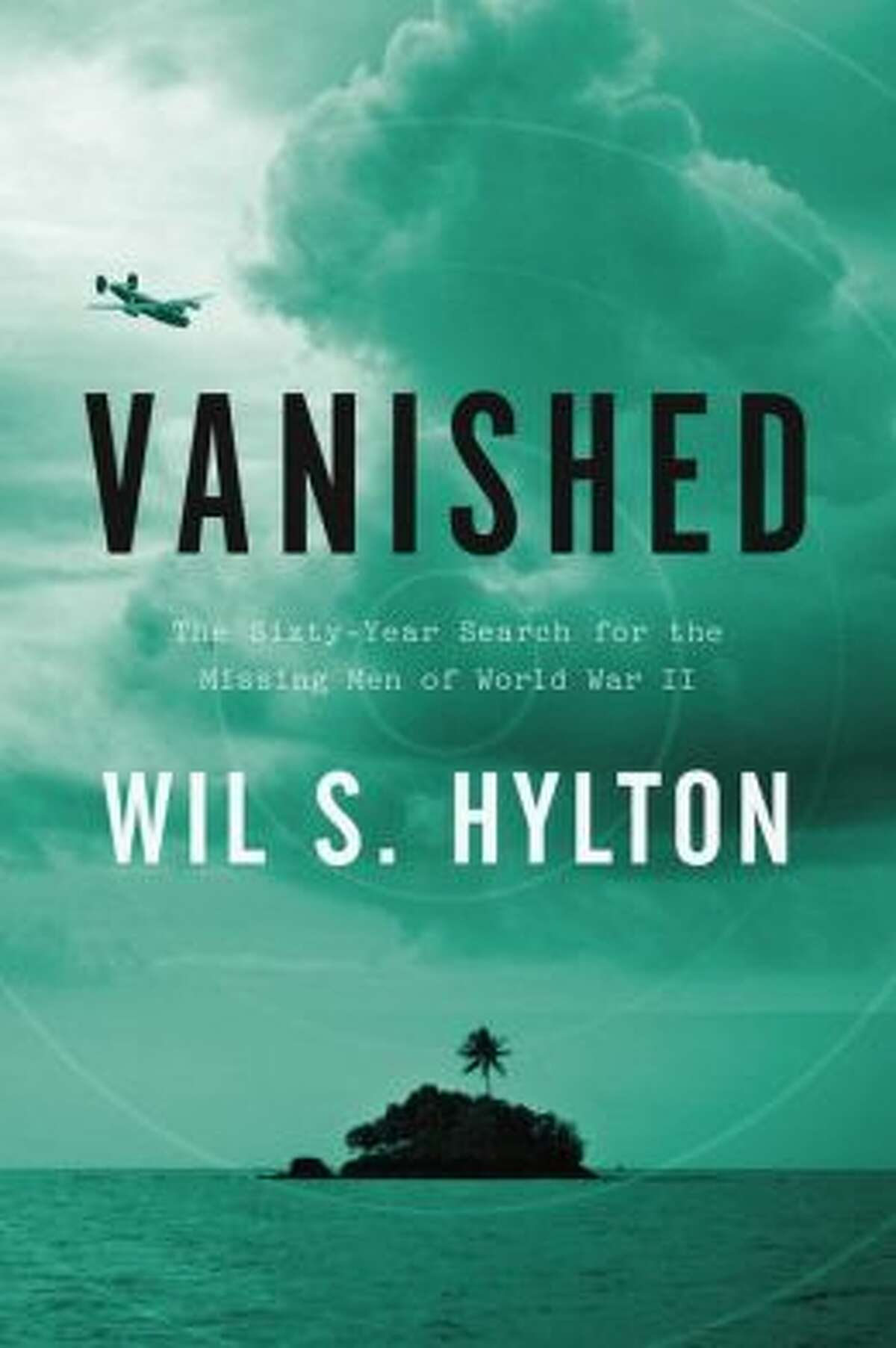 """""""Vanished: the Sixty Year Search for the Missing Men of world War II"""" by Wil S. Hylton"""