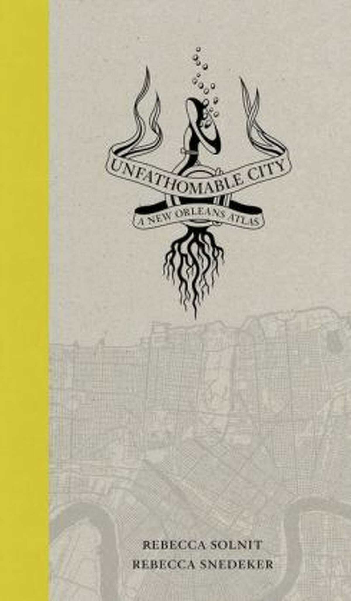 """""""Unfathomable City,"""" by Rebecca Solnit and Rebecca Snedeker"""