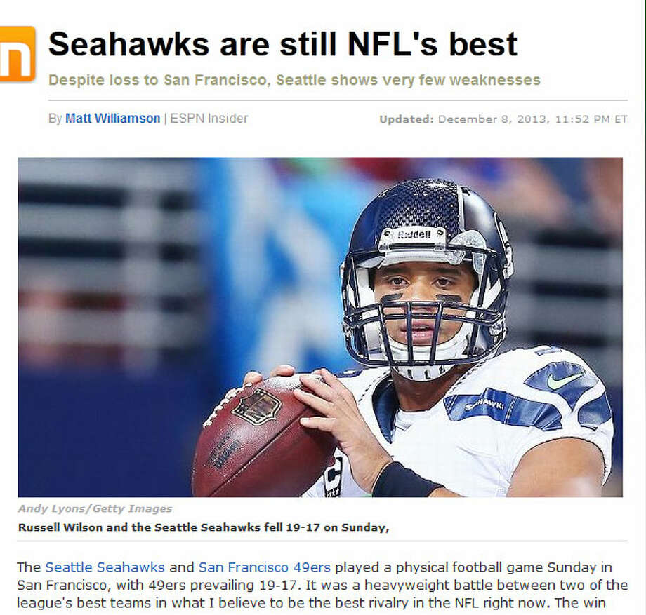 "ESPN's Matt Williamson  Well, there you have it -- ESPN's Matt Williamson wrote Sunday evening that the Seahawks are still the best team in the NFL. ""There is nothing I saw Sunday that suggests that the Seahawks shouldn't be a substantial favorite in any postseason game they host,"" Williamson wrote. ""Seattle is still the best team in the league, even after Sunday's loss."" Photo: Screenshot, ESPN.com"