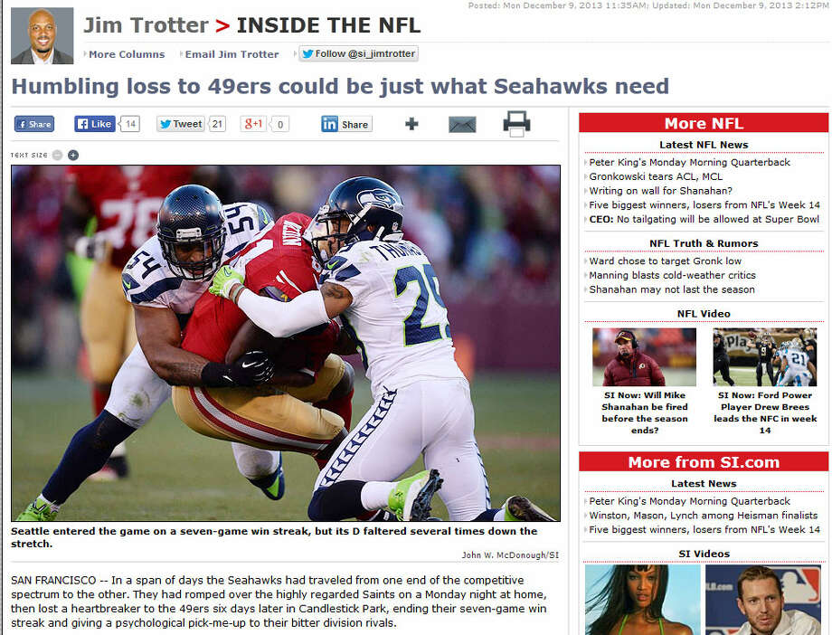 """Sports Illustrated's Jim TrotterLikewise, Jim Trotter of Sports Illustrated wrote that the Seahawks are still in great position for the playoffs, but that their loss Sunday provided a humbling reminder that Seattle is not a super-team. """"If victory provides momentum, then defeat sharpens focus,"""" Trotter wrote. """"That theme was echoed by Seahawks defenders in the game's aftermath. They had played well by most standards, but not their own."""" Photo: Screenshot, SportsIllustrated.com"""