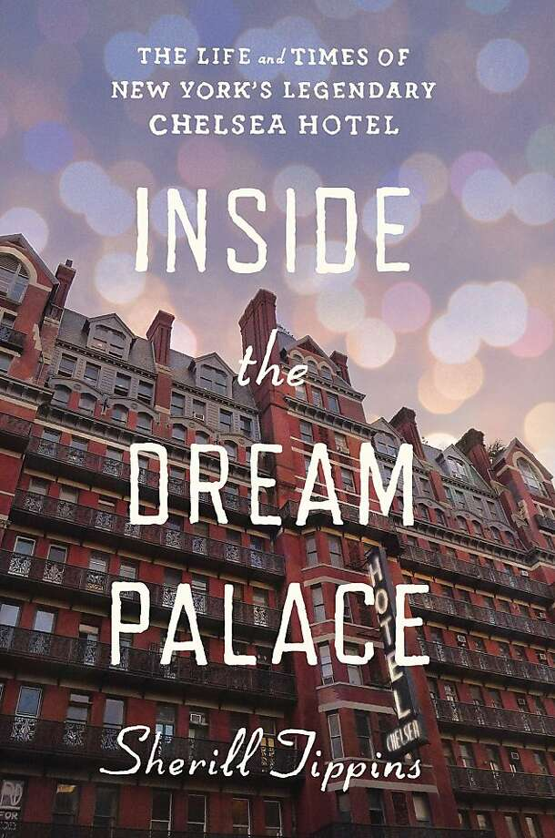 Inside the Dream Palace: The Life and Times of New York's Legendary Chelsea Hotel, by Sherill Tippins Photo: Houghton Mifflin Harcourt