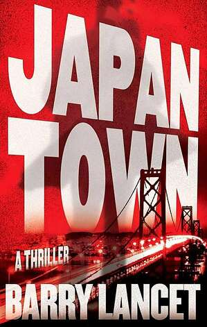 """SPIRITS: """"Japantown,"""" a thriller by Barry Lancet, $26, Simon & Schuster, is set in … Japantown."""