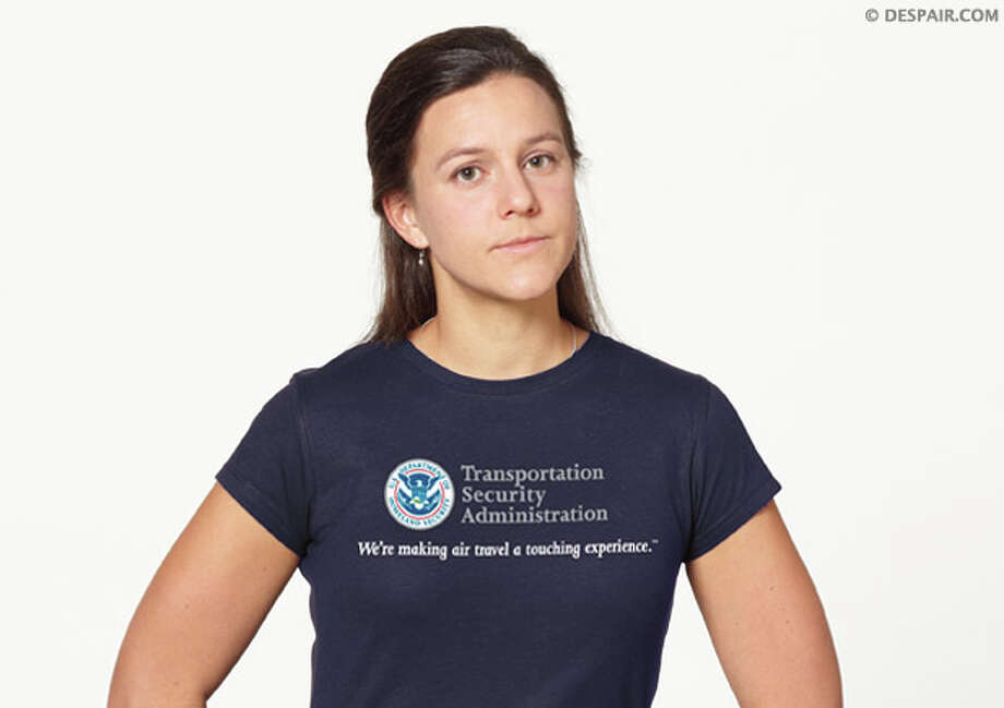"No. 3: TSA T-shirt (Despair, Inc.). ""Transportation Security Administration: We're making travel a touching experience."" Heck yes, it's funny. Right up until the agents take you to soundproof back room and start putting on rubber gloves. How 's that for irony? http://www.despair.com/tsa-touching-experience.html Photo: Despair.com"