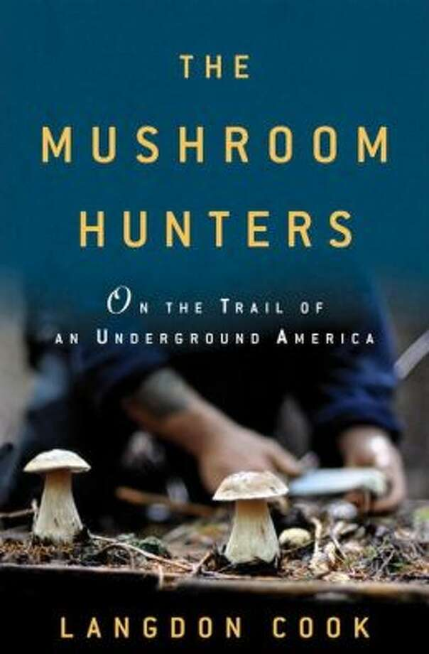 """The Mushroom Hunters"" by Langdon Cook Photo: Xx"