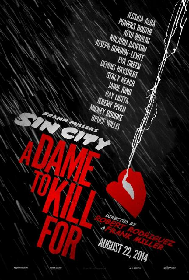 Sin City: A Dame to Kill ForStarring: Jessica Alba, Mickey Rourke, Rosario DawsonRelease date: Aug. 22The town's most hard-boiled citizens cross paths with some of its more reviled inhabitants. Photo: Contributed