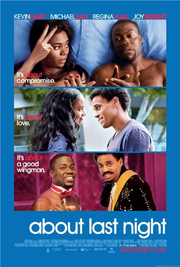 About Last NightStarring:Kevin Hart, Joy Bryant, Regina HallRelease date:Feb. 14New love for two couples as they journey from the bar to the bedroom and are eventually put to the test in the real world. Photo: Contributed