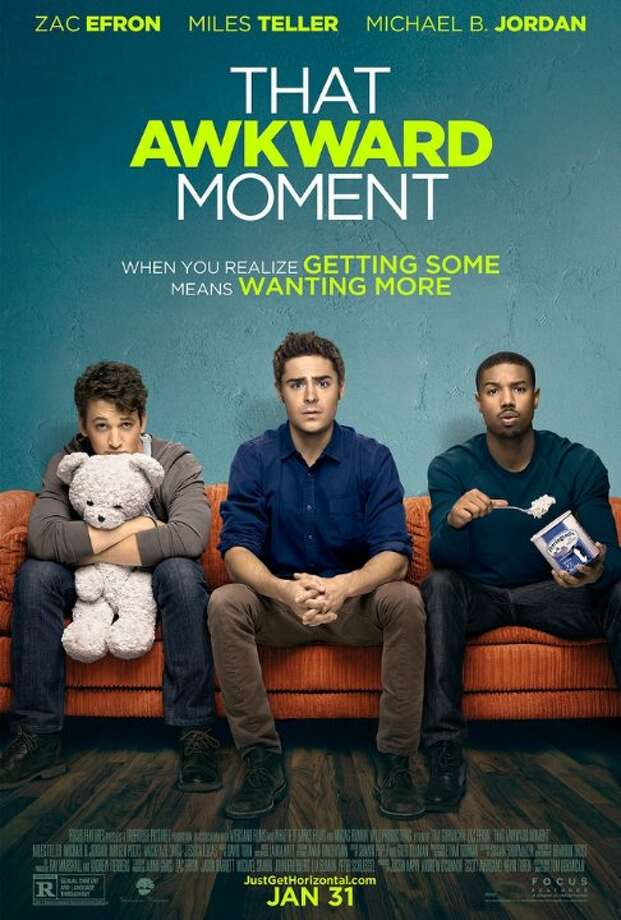 "That Awkward MomentStarring: Zac Efron, Michael B. Jordan, Miles TellerRelease date: Jan. 31Three best friends find themselves where we've all been - at that confusing moment in every dating relationship when you have to decide ""So...where is this going?"" Photo: Contributed"