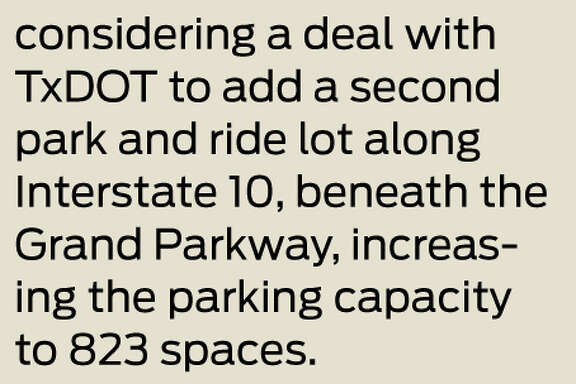 Parking crunch Metro officials are considering a deal with TxDOT to add a second park and ride lot along Interstate 10, near the Grand Parkway, increasing the parking capacity to 823 spaces.