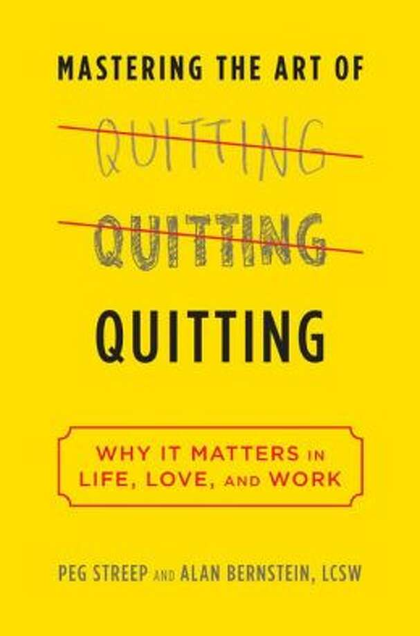 "According to the authors Peg Streep and Alan Bernstein: ""American mythology doesn't have room for quitters. In fact, the only kind of giving up we collectively accept and support is quitting a bad habit like smoking or drinking."" But in ""Mastering the Art of Quitting,"" they argue that the national tendency to stay the course, however off-track, is misguided. They urge Americans afflicted by the ""myth of persistence"" to abandon ""the hopeless pursuit of the unattainable"" and to build better goals."