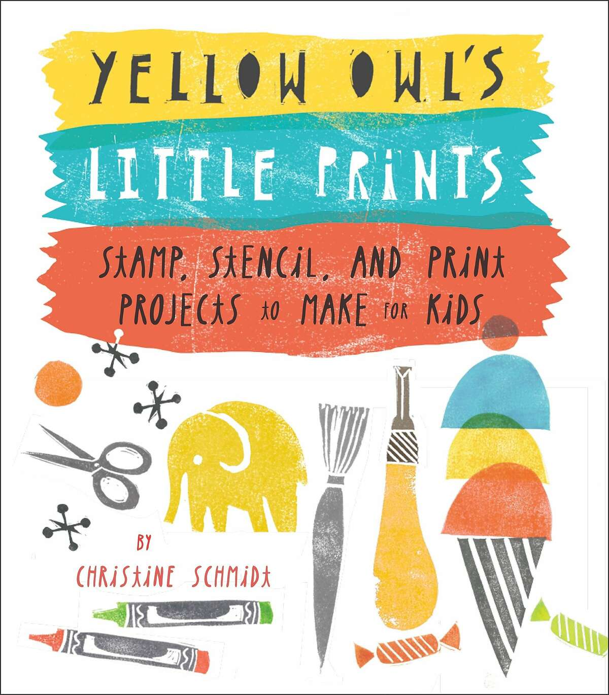 Yellow Owl's Little Prints: Stamp, Stencil and Print Porjects to Make for Kids, by Christine Schmidt