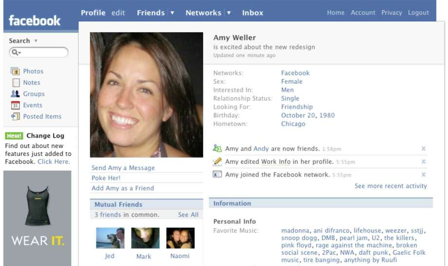 "The profile of this era emphasized to the user status, while restricting them to ""is"" statements. For example, ""Amy Weller is excited about the new redesign."" Basic information became clickable. Recent activity floated to the top. Facebook pages and self-service ads launched that year.Article: Even on top, Facebook looks for next big thing Photo: Facebook"