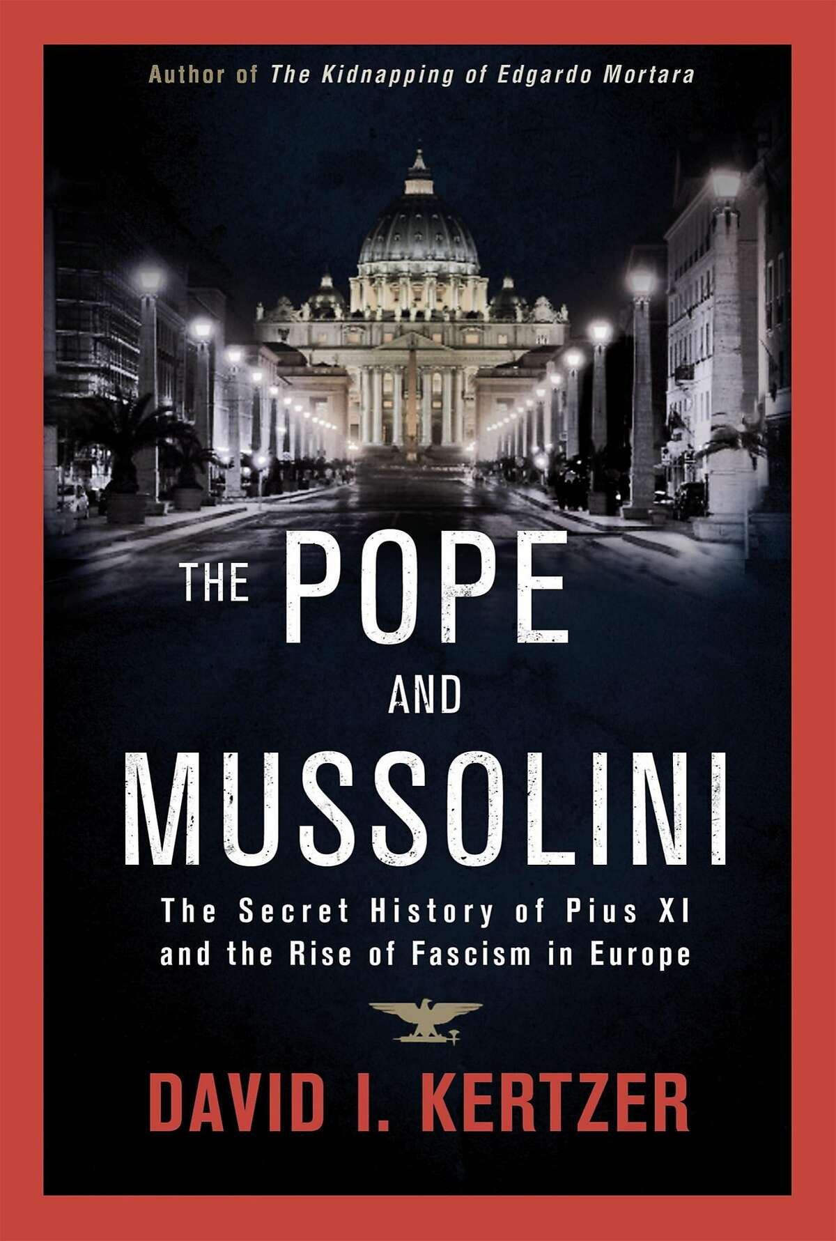 The Pope and Mussolini: The Secret History of Pius XI and the Rise of Fascism in Europe, by David Kertzer