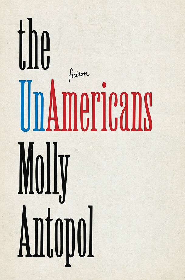 The Unamericans, by Molly Antopol Photo: W. W. Norton & Company