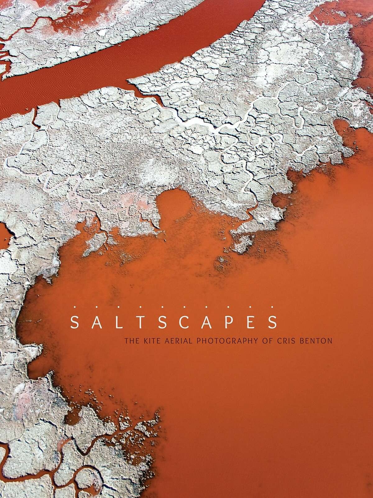 """""""Saltscapes: The Kite Aerial Photography of Cris Benton"""""""