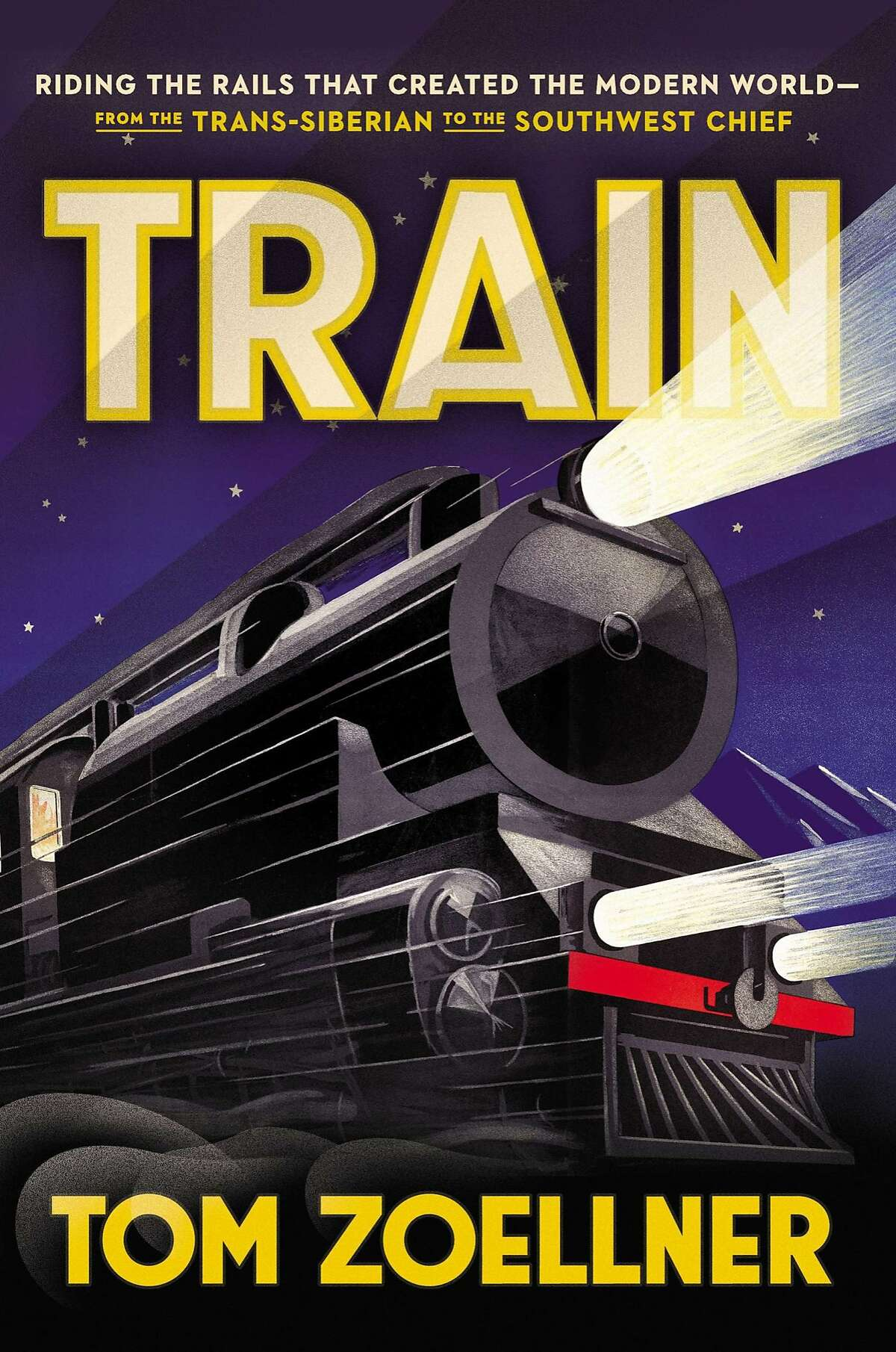 Train: Riding the Rails That Created the Modern World-from the Trans-Siberian to the Southwest Chief, by Tom Zoellner