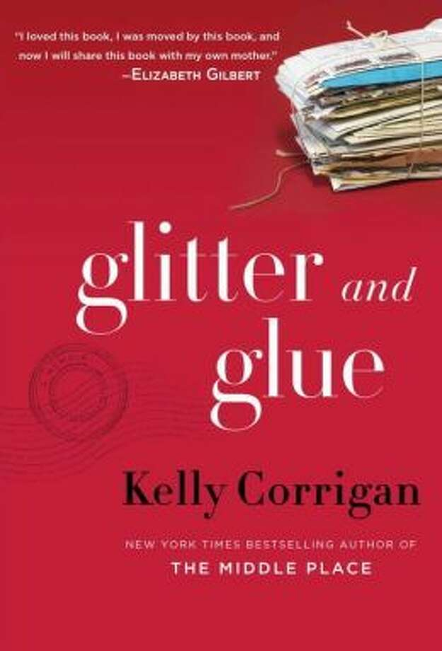 """Glitter and Glue"" by Kelly Corrigan Photo: Xx"